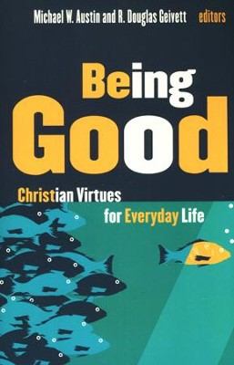 Being Good: Christian Virtues for Everyday Life  -     Edited By: Michael W. Austin, Douglas Geivett     By: Edited by Michael W. Austin & Douglas Geivett