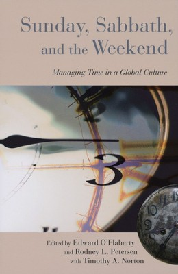 Sunday, Sabbath, and the Weekend: Managing Time in a Global Culture  -     By: Edward O'Flarety, Rodney L. Peterson, Timothy A. Norton