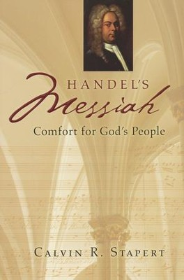 Handel's Messiah: Comfort for God's People  -     By: Calvin R. Stapert