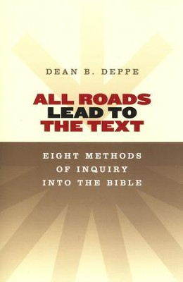 All Roads Lead to the Text: Eight Methods of Inquiry into the Bible  -     By: Dean Deppe