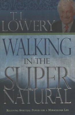 Walking In The Supernatural  -     By: Dr. T.L. Lowery