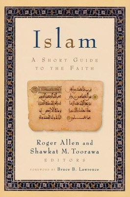 Islam: A Short Guide to the Faith  -     Edited By: Roger Allen, Shawkat M. Toorawa     By: Roger Allen & Shawkat M. Toorawa, eds.