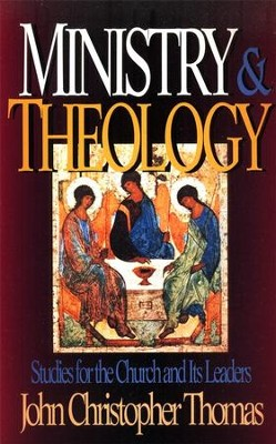 Ministry & Theology: Studies for the Church and Its Leaders  -     By: John Christopher Thomas