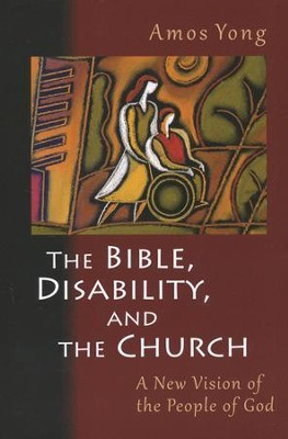 The Bible, Disability, and the Church: A New Vision of the People of God  -     By: Amos Yong