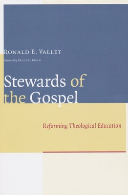 Stewards of the Gospel: Reforming Theological Education  -     By: Ronald E. Vallet