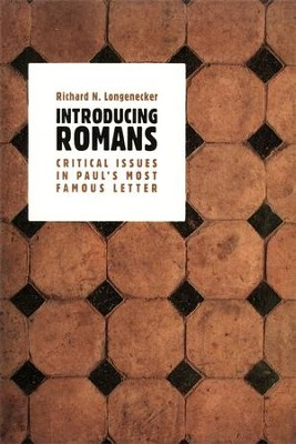 Introducing Romans: Critical Issues in Paul's Most Famous Letter  -     By: Richard N. Longenecker