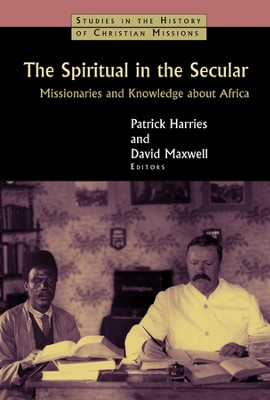 The Spiritual in the Secular: Missionaries and Knowledge about Africa  -     Edited By: Patrick Harries, David Maxwell     By: Patrick Harries (Eds.) & David Maxwell (Eds.)