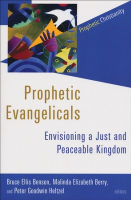Prophetic Evangelicals: Envisioning a Just and Peaceable Kingdom  -     Edited By: Bruce Ellis Benson, Malinda Elizabeth Berry, Peter Goodwin Heltzel