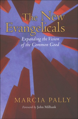 The New Evangelicals: Expanding the Vision of the Common Good  -     By: Marcia Pally