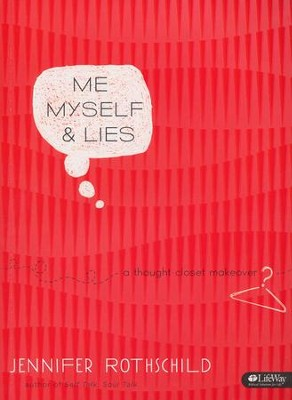 Me, Myself, & Lies: A Thought-Closet Makeover  -     By: Jennifer Rothschild