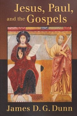 Jesus, Paul, and the Gospels  -     By: James D. G. Dunn