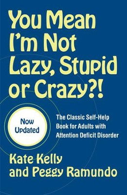 You Mean I'm Not Lazy, Stupid or Crazy?!: The Classic Self-Help Book for Adults with Attention Deficit Disorder - eBook  -     By: Kate Kelly