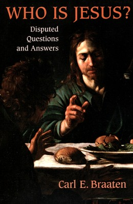 Who Is Jesus? Disputed Questions and Answers  -     By: Carl E. Braaten