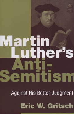 Martin Luther's Anti-Semitism: Against His Better Judgment  -     By: Eric W. Gritsch