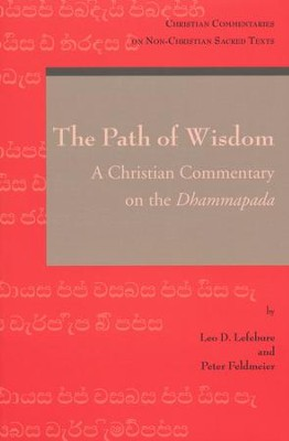 The Path of Wisdom: A Christian Commentary on the Dhammapada  -     By: Leo D. Lefebure, Peter Feldmeier