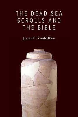 The Dead Sea Scrolls and the Bible  -     By: James C. VanderKam