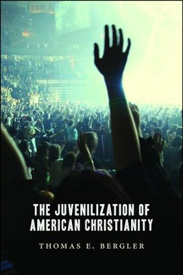The Juvenilization of American Christianity  -     By: Thomas Bergler