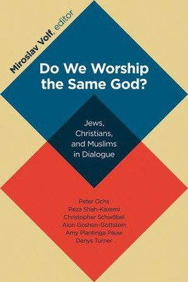 Do We Worship the Same God? Jews, Christians, and Muslims in Dialogue  -     Edited By: Miroslav Volf     By: Edited by Miroslav Volf