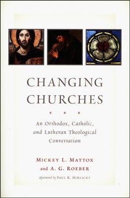 Changing Churches: An Orthodox, Catholic, and Lutheran Theological Conversation  -     By: Mickey L. Mattox, A.G. Roeber