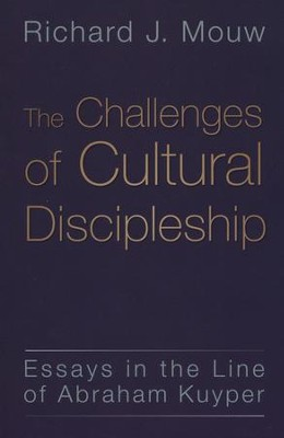 The Challenges of Cultural Discipleship: Essays in the Line of Abraham Kuyper  -     By: Richard J. Mouw