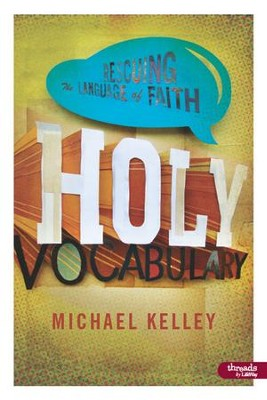 Holy Vocabulary: Rescuing the Language of Faith, DVD Leader Kit  -     By: Michael Kelley