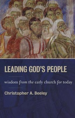 Leading God's People: Wisdom from the Early Church for Today  - Slightly Imperfect  -     By: Christopher A. Beeley