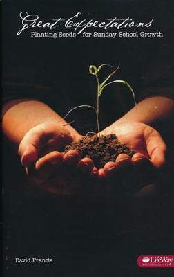 Great Expectations: Planting Seeds for Sunday School Growth (Booklet)  -     By: David Francis