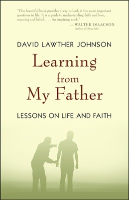 Learning from My Father: Lessons on Life and Faith  -     By: David Lawther Johnson