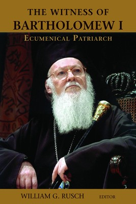 The Witness of Bartholomew I, Ecumenical Patriarch  -     Edited By: William G. Rusch