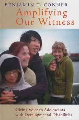 Amplifying Our Witness: Giving Voice to Adolescents with Developmental Disabilities  -     By: Benjamin T. Conner