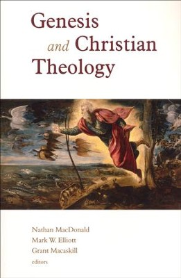 Genesis and Christian Theology   -     Edited By: Nathan MacDonald, Mark W. Elliott, Grant Macaskill     By: Nathan MacDonald, Mark W. Elliott & Grant Macaskill, eds.