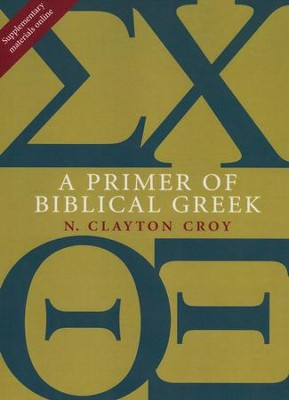 A Primer of Biblical Greek  -     By: N. Clayton Croy