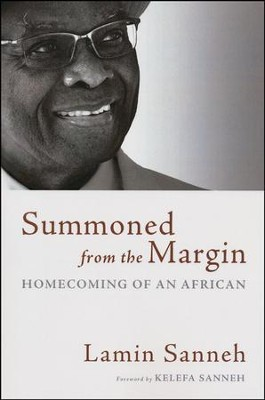 Summoned from the Margin: Homecoming of an African  -     By: Lamin Sanneh