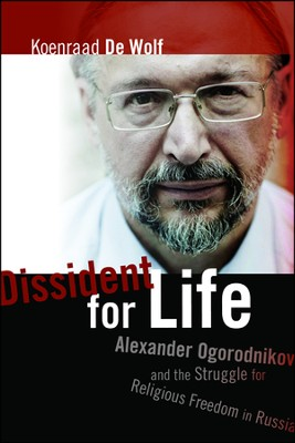 Dissident for Life: Alexander Ogorodnikov and the Struggle for Religious Freedom in Russia  -     By: Koenraad De Wolf