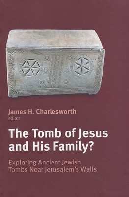 The Tomb of Jesus and His Family? Exploring Ancient Jewish Tombs Near Jerusalem's Walls  -     Edited By: James H. Charlesworth