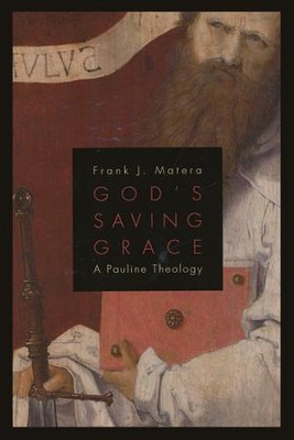 God's Saving Grace: A Pauline Theology  -     By: Frank J. Matera