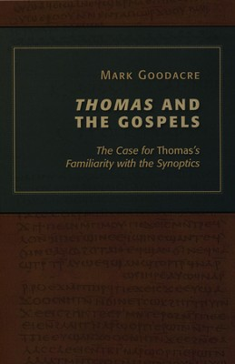 Thomas and the Gospels: The Case for Thomas's Familiarity with the Synoptics  -     By: Mark Goodacre