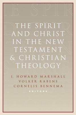 The Spirit and Christ in the New Testament and Christian Theology  -     Edited By: I. Howard Marshall, Cornelis Bennema, Volker Rabens     By: I. Howard Marshall, Volker Rabens & Cornelis Bennema, eds.