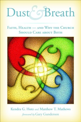 Dust and Breath: Faith, Health, and Why the Church Should Care about Both  -     By: Kendra G. Hotz & Matthew T. Mathews