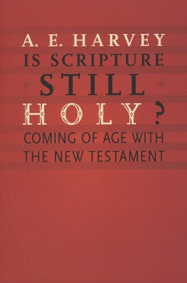 Is Scripture Still Holy? Coming of Age with the New Testament  -     By: A.E. Harvey