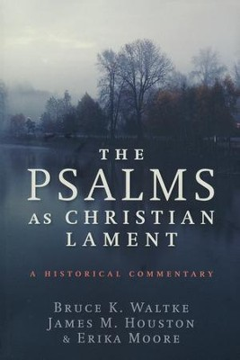 The Psalms as Christian Lament: A Historical Commentary   -     By: Bruce K. Waltke, James M. Houston, Erika Moore