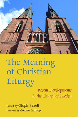 The Meaning of Christian Liturgy: Recent Developments in the Church of Sweden  -     Edited By: Oloph Bexell     By: Oloph Bexell(Ed.)