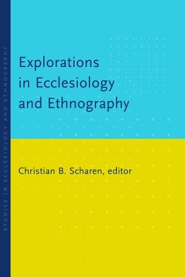 Explorations in Ecclesiology and Ethnography  -     Edited By: Christian B. Scharen     By: Christian B. Scharen(Ed.)