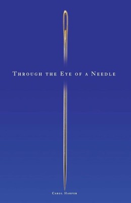 Through the Eye of a Needle  -     By: Carol Harper
