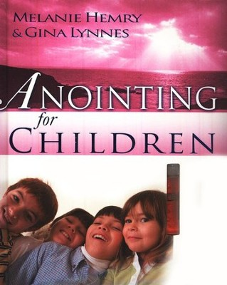 Anointing for Children--Book and Anointing Oil   -     By: Hemry Melanie, Lynne Melanie