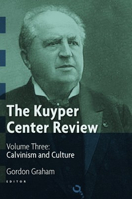 The Kuyper Center Review, volume 3: Calvinism and Culture  -     By: Gordon Graham