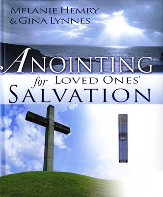 Anointing For Loved Ones' Salvation w/ Anointing Oil  -     By: Melanie Hemry, Gina Lynnes