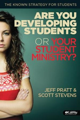 Are You Developing Students or Your Student Ministry? (Handbook)  -     By: Scott Stevens, Ron Pratt