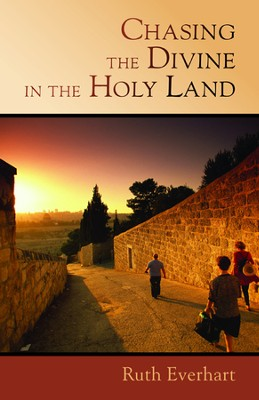 Chasing the Divine in the Holy Land   -     By: Ruth Huizenga Everhart