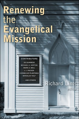 Renewing the Evangelical Mission   -     Edited By: Richard Lints